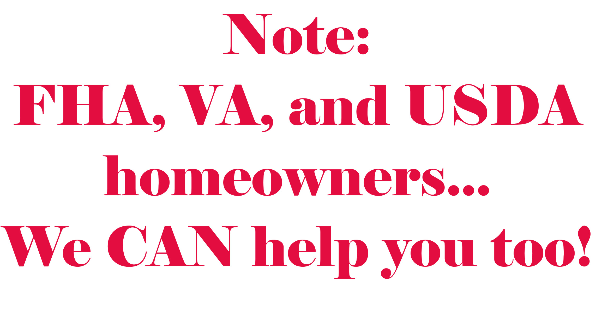 Note: FHA, VA, USA homeowners...